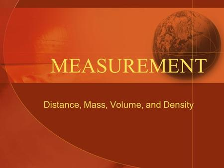 MEASUREMENT Distance, Mass, Volume, and Density. English System vs. Metric System English: –No consistency between units –Inches, feet, miles, pounds,