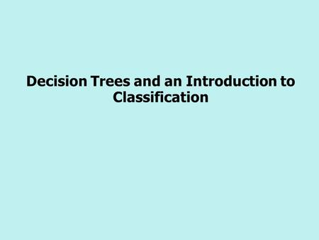 Decision Trees and an Introduction to Classification.