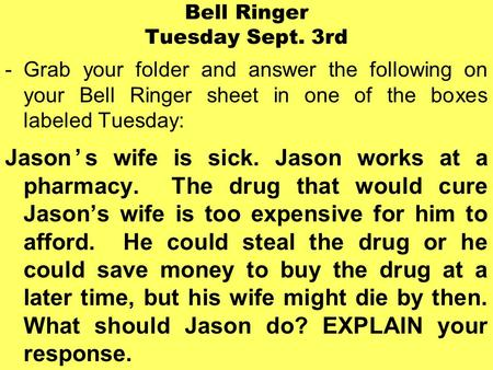 Bell Ringer Tuesday Sept. 3rd -Grab your folder and answer the following on your Bell Ringer sheet in one of the boxes labeled Tuesday: Jason's wife is.