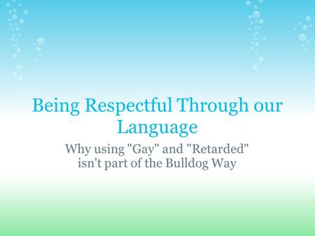 Being Respectful Through our Language Why using Gay and Retarded isn't part of the Bulldog Way.