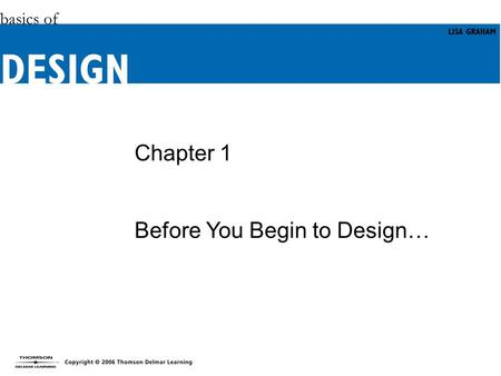 Chapter 1 Before You Begin to Design…. Objectives (1 of 2) Learn how to define your design project. Consider the importance of identifying your audience.