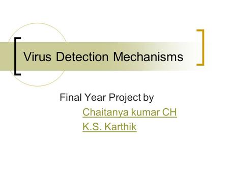 Virus Detection Mechanisms Final Year Project by Chaitanya kumar CH K.S. Karthik.