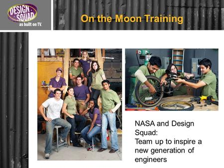 On the Moon Training NASA and Design Squad: Team up to inspire a new generation of engineers.