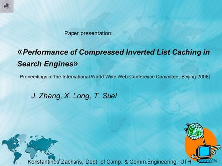 « Performance of Compressed Inverted List Caching in Search Engines » Proceedings of the International World Wide Web Conference Commitee, Beijing 2008)