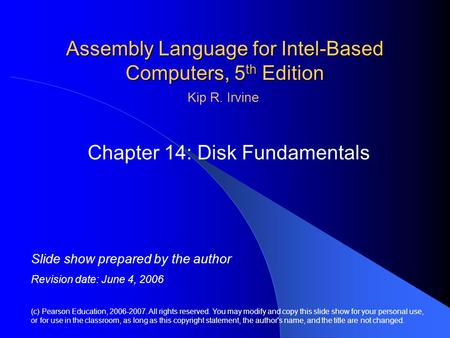 Assembly Language for Intel-Based Computers, 5 th Edition Chapter 14: Disk Fundamentals (c) Pearson Education, 2006-2007. All rights reserved. You may.