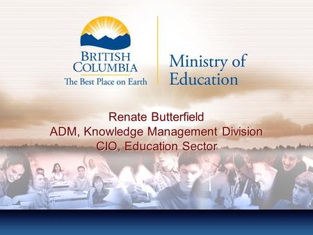 Renate Butterfield ADM, Knowledge Management Division CIO, Education Sector.