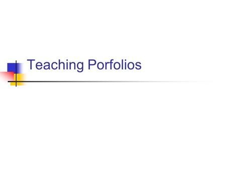 Teaching Porfolios. Need for portfolios Typical requirements of job posting Dossier should include: cover letter with statement of teaching and research.