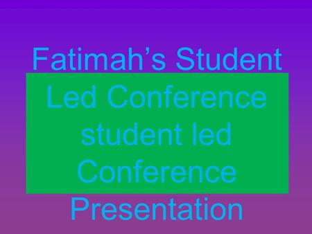 Fatimah's Student Led Conference student led Conference Presentation.
