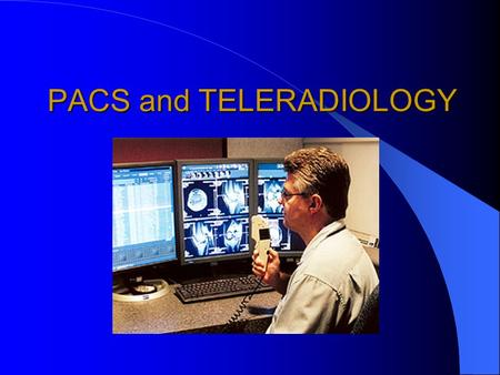 PACS and TELERADIOLOGY
