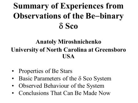 Summary of Experiences from Observations of the Be  binary  Sco Anatoly Miroshnichenko University of North Carolina at Greensboro USA Properties of Be.