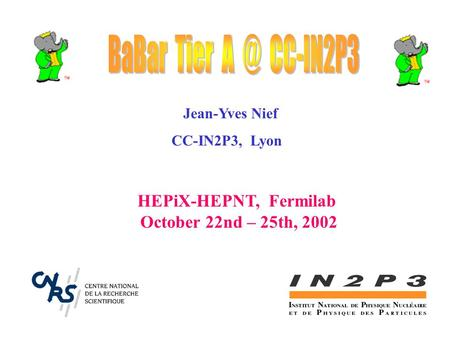 Jean-Yves Nief CC-IN2P3, Lyon HEPiX-HEPNT, Fermilab October 22nd – 25th, 2002.
