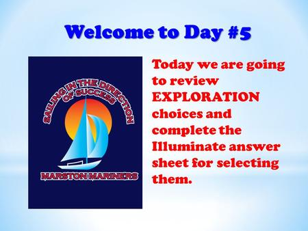 Welcome to Day #5 Today we are going to review EXPLORATION choices and complete the Illuminate answer sheet for selecting them.