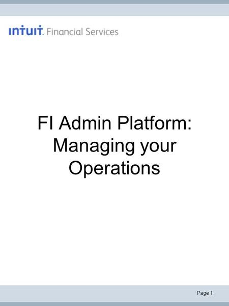 Page 1 FI Admin Platform: Managing your Operations.