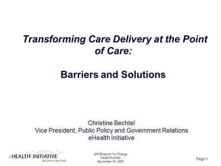 EHI Blueprint for Change HealthTechNet November 16, 2007 Page 1 Transforming Care Delivery at the Point of Care: Barriers and Solutions Christine Bechtel.