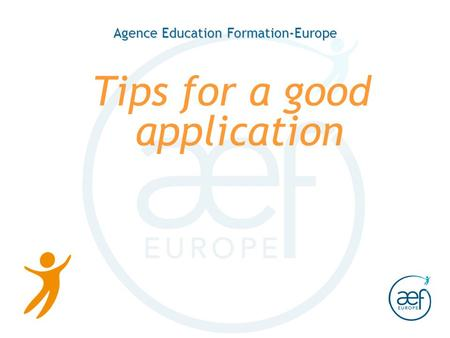 Agence Education Formation-Europe Tips for a good application.