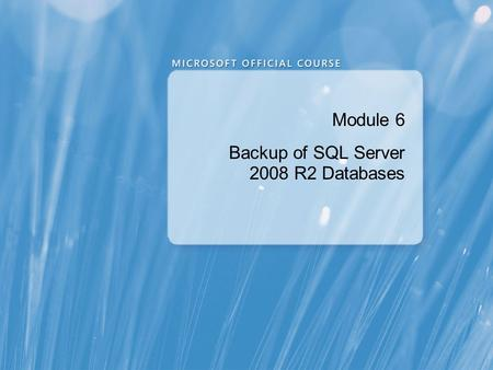 Module 6 Backup of SQL Server 2008 R2 Databases. Module Overview Backing up Databases and Transaction Logs Managing Database Backups Working with Backup.