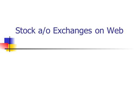 Stock a/o Exchanges on Web. Stock a/o Exchanges on web The web offers Private Investors access to Services update in real time, data and updates about.