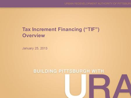 "3TB Project Review Tax Increment Financing (""TIF"") Overview January 25, 2013."