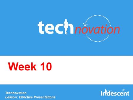 Technovation Lesson: Effective Presentations Week 10.