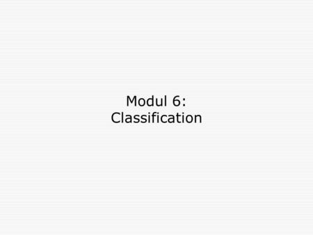 Modul 6: Classification. 2 Classification: Definition  Given a collection of records (training set ) Each record contains a set of attributes, one of.