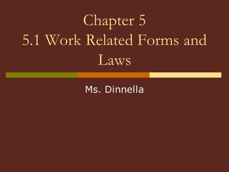 Chapter 5 5.1 Work Related Forms and Laws Ms. Dinnella.