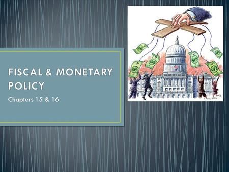 Chapters 15 & 16. T WO TOOLS: F iscal & Monetary Policy W hat's the difference? F iscal Policy T he Budget – taxing and spending T he use of government.
