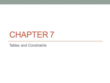CHAPTER 7 Tables and Constraints. Logical Progression of Steps in Creating a Database Environment 1. Install Oracle database binaries (Chapter 1) 2. Create.