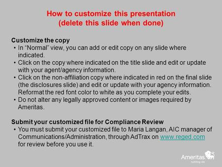 "How to customize this presentation (delete this slide when done) Customize the copy In ""Normal"" view, you can add or edit copy on any slide where indicated."