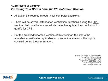 "1 ""Don't Have a Seizure"" Protecting Your Clients From the IRS Collection Division All audio is streamed through your computer speakers. There will be several."