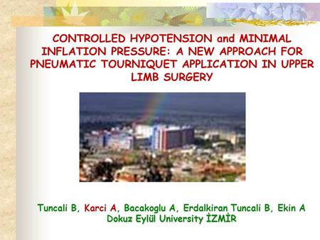 CONTROLLED HYPOTENSION and MINIMAL INFLATION PRESSURE: A NEW APPROACH FOR PNEUMATIC TOURNIQUET APPLICATION IN UPPER LIMB SURGERY Tuncali B, Karci A, Bacakoglu.