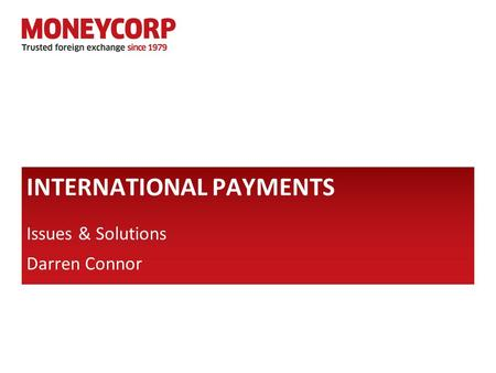 Issues & Solutions Darren Connor INTERNATIONAL PAYMENTS.