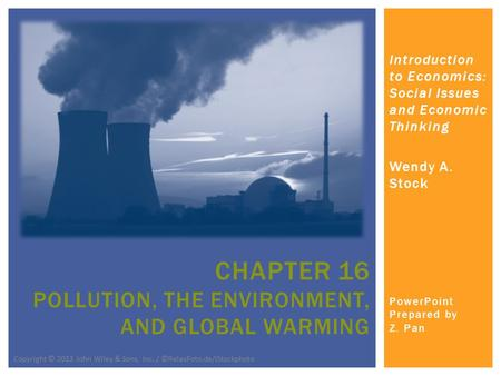 Introduction to Economics: Social Issues and Economic Thinking Wendy A. Stock PowerPoint Prepared by Z. Pan CHAPTER 16 POLLUTION, THE ENVIRONMENT, AND.