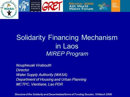 Solidarity Financing Mechanism in Laos MIREP Program Noupheuak Virabouth Director Water Supply Authority (WASA) Department of Housing and Urban Planning.