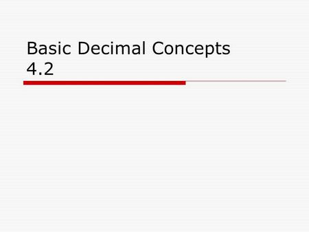 Basic Decimal Concepts 4.2. Last Night's Homework.