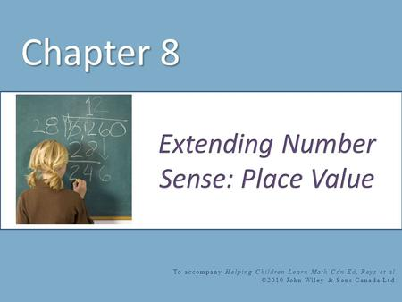 Chapter 8 To accompany Helping Children Learn Math Cdn Ed, Reys et al. ©2010 John Wiley & Sons Canada Ltd.