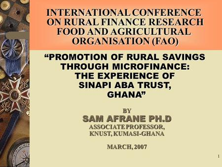 "1 BY SAM AFRANE PH.D ASSOCIATE PROFESSOR, KNUST, KUMASI-GHANA MARCH, 2007 ""PROMOTION OF RURAL SAVINGS THROUGH MICROFINANCE: THE EXPERIENCE OF SINAPI ABA."