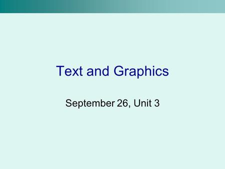 Text and Graphics September 26, Unit 3.