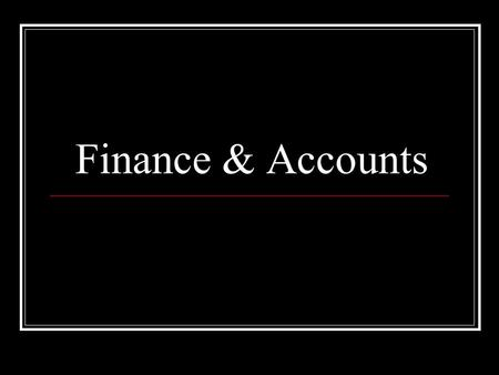 Finance & Accounts. Functions of the Department Providing right time at an optimal cost. Providing timely qualitative data and reports. Payments.