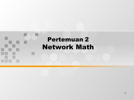 1 Pertemuan 2 Network Math. Discussion Topics Binary presentation of data Bits and bytes Base 10 number system Base 2 number system Converting decimal.