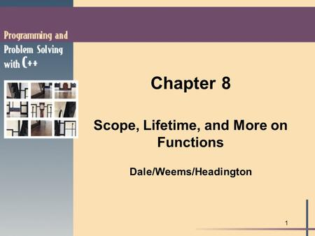 1 Chapter 8 Scope, Lifetime, and More on Functions Dale/Weems/Headington.