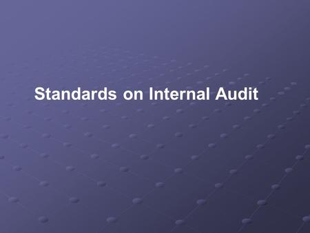 Standards on Internal Audit. Agenda Preface to Standards on Internal Auditing SIA 1 – Planning an Internal Audit SIA 2 – Basic Principles Governing Internal.