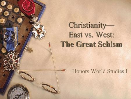 Christianity— East vs. West: The Great Schism Honors World Studies I.