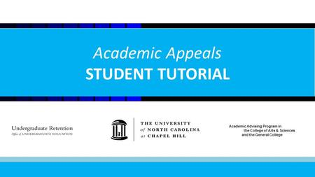 1 Academic Appeals STUDENT TUTORIAL Academic Advising Program in the College of Arts & Sciences and the General College.