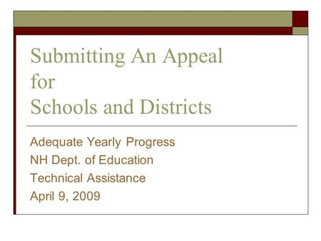 Submitting An Appeal for Schools and Districts Adequate Yearly Progress NH Dept. of Education Technical Assistance April 9, 2009.