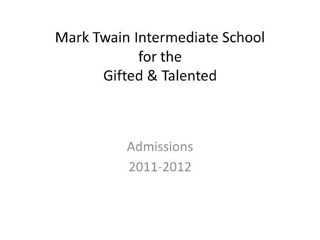 Mark Twain Intermediate School for the Gifted & Talented Admissions 2011-2012.