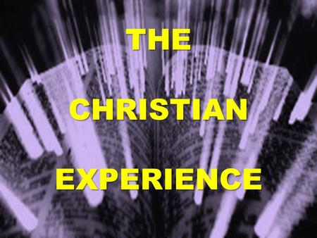 THE CHRISTIAN EXPERIENCE. WHO ARE WE  What is the world's definition of a Christian.