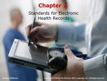 Chapter 2 Standards for Electronic Health Records McGraw-Hill/Irwin Copyright © 2009 by The McGraw-Hill Companies, Inc. All Rights Reserved.
