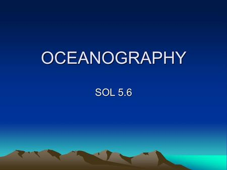 OCEANOGRAPHY SOL 5.6. Oceanography 1 Oceans cover over what percentage of the Earth?