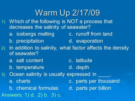 Warm Up 2/17/09 1) 1) Which of the following is NOT a process that decreases the salinity of seawater? a. icebergs meltingc. runoff from land b. precipitationd.