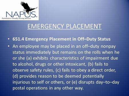 EMERGENCY PLACEMENT 651.4 Emergency Placement in Off–Duty Status An employee may be placed in an off–duty nonpay status immediately but remains on the.